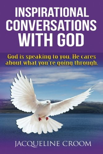 Inspirational Conversations With God: God Is Speaking To You. He Cares About What You're Going Through.