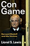 Con Game: Bernard Madoff and His Victims by Lionel S. Lewis (2012-06-13)