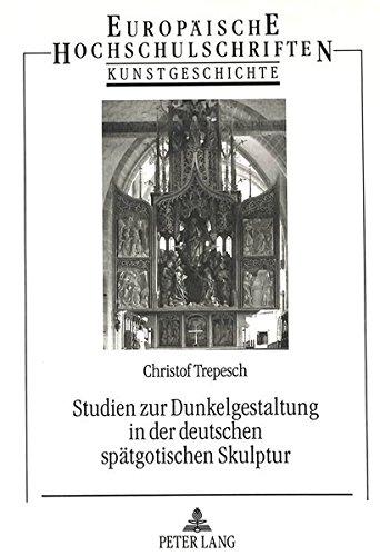 Studien zur Dunkelgestaltung in der deutschen spätgotischen Skulptur: Begriff, Darstellung und Bedeutung des Dunkels (Europäische Hochschulschriften) por Christof Trepesch