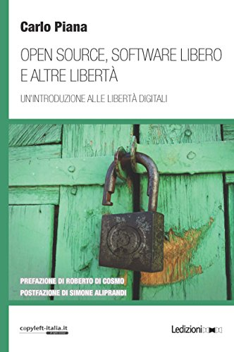 Open source, software libero e altre libertà: Un'introduzione alle libertà digitali