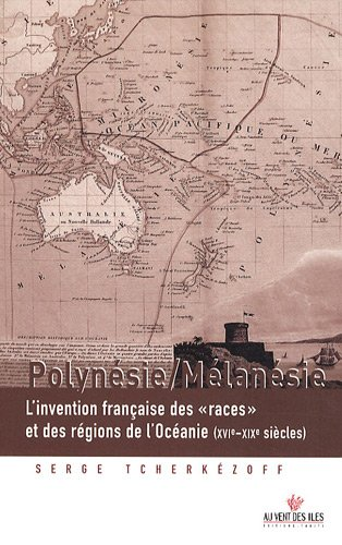 Polynésie / Mélanésie - L'Invention française des « races » et des régions de l'Océanie (XVIe-XXe siècles)