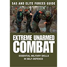Extreme Unarmed Combat: Essential Military Skills in Self-Defence (SAS and Elite Forces Guide)
