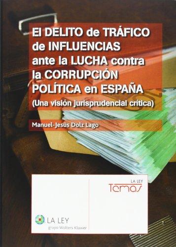 Delito de tráfico de influencias ante la lucha contra la corrupción política en (Temas La Ley)