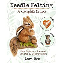 Needle Felting - A Complete Course: From Beginner to Advanced with Step-by-Step Instructions (English Edition)