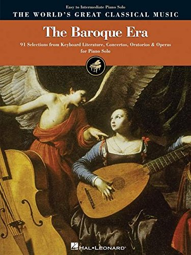 The Baroque Era - Easy to Intermediate Piano: 91 Selections from Keyboard Literature, Concertos, Oratorios and Operas (World's Greatest Classical Music)