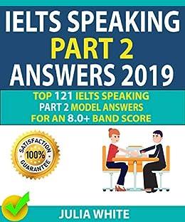 IELTS SPEAKING PART 2 ANSWERS 2019: Top 121 Ielts Speaking Part 2