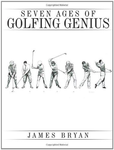 Seven Ages of Golfing Genius por James Bryan