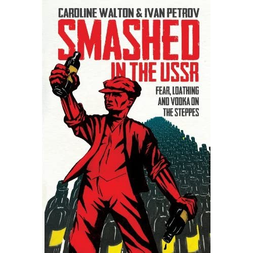 Smashed in the USSR: Fear, Loathing and Vodka in the Soviet Union by Caroline Walton (2013-05-28)