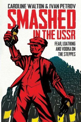 Smashed in the USSR: Fear, Loathing and Vodka in the Soviet Union by Caroline Walton (2013-05-28) par Caroline Walton;Ivan Petrov