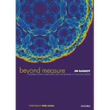 Beyond Measure: Modern Physics, Philosophy, and the Meaning of Quantum Theory by Jim Baggott (2004-01-01)