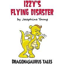 Izzy's Flying Disaster - A Dragonasaurus Tale (Dragonasaurus Tales) (English Edition)