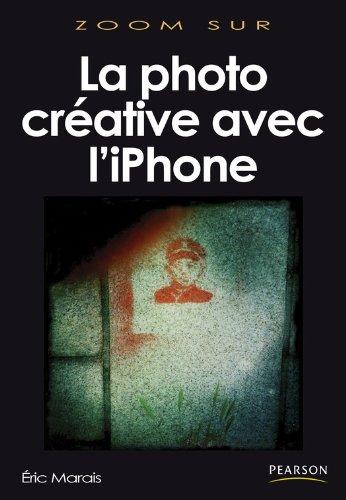 La photo créative avec l'iPhone (Zoom sur) par Éric Marais