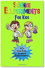 Science Experiments For Kids: 40 + Cool Kids Science Experiments (A Fun & Safe Kids Science Experiment Book)