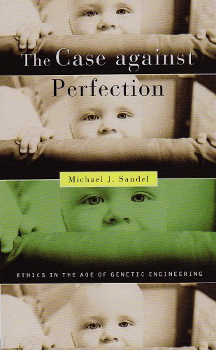 The Case against Perfection: Ethics in the Age of Genetic Engineering por Michael J. Sandel