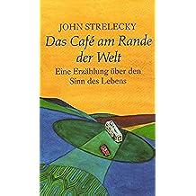 Das Café am Rande der Welt: Eine Erzählung über den Sinn des Lebens (German Edition)