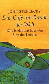 Das Café am Rande der Welt: Eine Erzählung über den Sinn des Lebens von [Strelecky, John]