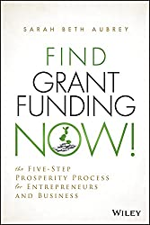 Find Grant Funding Now!: The Five-Step Prosperity Process for Entrepreneurs and Business (Wiley Nonprofit Authority)