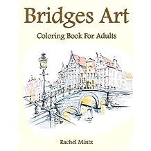 Bridges Art - Coloring Book For Adults: Collection of 30 Famous, Urban Landscape, Paris, London, Picturesque Bridges – Architecture Sketches