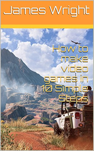 How to make video games in 10 Simple Steps (English Edition) por Tiago HI