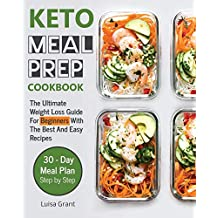 Keto Meal Prep Cookbook: The Ultimate Weight Loss Guide for Beginners with the Best and Easy Recipes