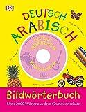 Bildwörterbuch Arabisch-Deutsch: Für Vor- und Grundschulkinder. Über 2.000 Wörter aus dem Grundwortschatz. Mit Audio-CD