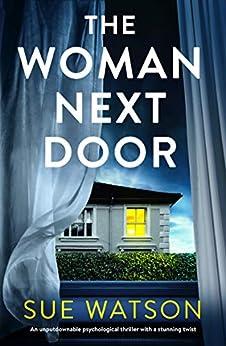 The Woman Next Door: An unputdownable psychological thriller with a stunning twist (English Edition) van [Watson, Sue]