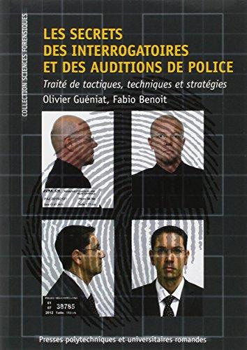 Les Secrets Des Interrogatoires Et Des Auditions De Police: Traité De Tactiques, Techniques Et Stratégies.