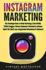 INSTAGRAM MARKETING: Das Grundlagen Buch zu Online Marketing & Social Media. Effektiv bloggen, Follower bekommen & Reichweite aufbauen. Schritt für Schritt zum erfolgreichen Unternehmer & Influencer! Taschenbuch