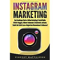 INSTAGRAM MARKETING: Das Grundlagen Buch zu Online Marketing & Social Media. Effektiv bloggen, Follower bekommen…
