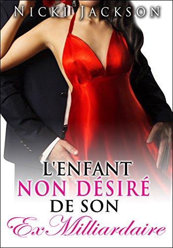 L'Enfant Non Désiré De Son Ex Milliardaire (French Edition)
