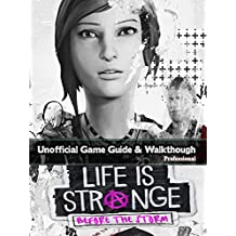 Life Is Strange: Before the Storm Game Guide: The Best Strategy Guide: TIPS, TRICKS AND MORE... (English Edition)