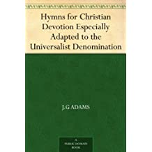 Hymns for Christian Devotion Especially Adapted to the Universalist Denomination (English Edition)