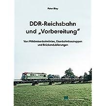 """DDR-Reichsbahn und """"Vorbereitung"""": Von Militäreisenbahnlinien, Eisenbahnbautruppen und Brückendublierungen"""