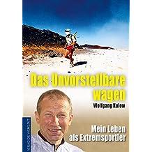 Das Unvorstellbare wagen: Mein Leben als Extremsportler (German Edition)