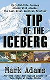 Tip of the Iceberg: My 3,000 Mile Journey Around Wild Alaska, the Last Great American Frontier