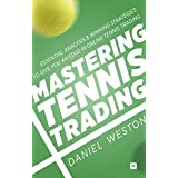Mastering Tennis Trading: Essential analysis and winning strategies to give you an edge in online tennis trading by Daniel Weston (2015-06-27)