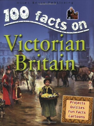 100 Facts - Victorian Britain (100 Facts On...) por Miles Kelly