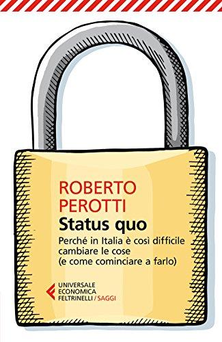 Status quo. Perché in Italia è così difficile cambiare le cose (e come cominciare a farlo) (Universale economica. Saggi)
