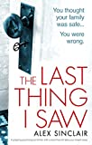 The Last Thing I Saw: A gripping psychological thriller with a twist that will take y...