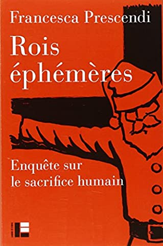 Rois éphémères : enquête sur le sacrifice humain