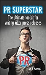 PR Superstar - the ultimate toolkit for writing killer press releases. (English Edition)