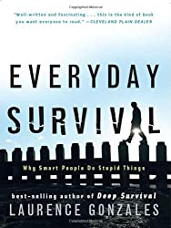 Everyday Survival: Why Smart People Do Stupid Things by Laurence Gonzales (2008-09-17)