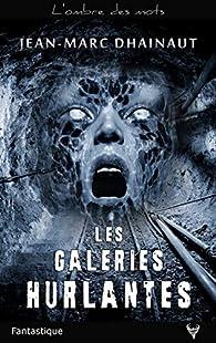 Les Galeries hurlantes par Jean-Marc Dhainaut