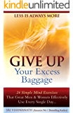 Give Up Your Excess Baggage : 24 Simple Mind Exercises That Great Men & Women Effectively Use Every Single Day (English Edition)