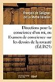 Directions pour la conscience d'un roi, ou Examen de conscience sur les devoirs de la royauté: ; trois lettres du même à Louis XIV, à Mme de Maintenon et à M. de Louville