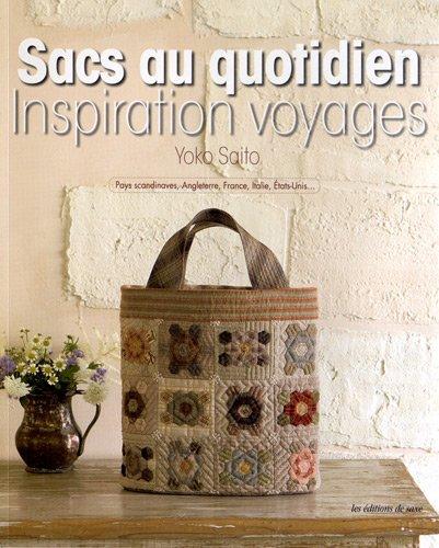 Sacs au quotidien. Inspiration voyages. Pays scandinaves, Angleterre, France, Italie, Etats-Unis. par Yoko Saito