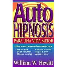 Autohipnosis para una vida mejor (Spanish Edition) by William W. Hewitt (1999-11-08)