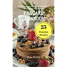 Pancake Cookbook: The Best 25 Pancake Recipes, Homemade Delicious Recipes for You and Your Family (English Edition)