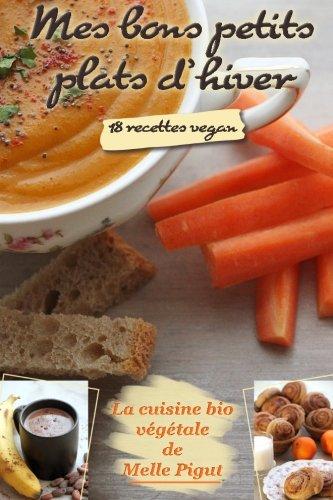 Mes Bons Petits Plats d'Hiver: 18 recettes vegan par Melle Pigut
