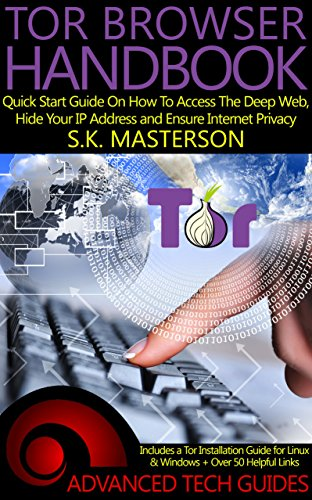 Tor Browser Handbook: Quick Start Guide On How To Access The Deep Web, Hide Your IP Address and Ensure Internet Privacy (Includes a Tor Installation Guide ... + Over 50 Helpful Links) (English Edition) por S.K. Masterson